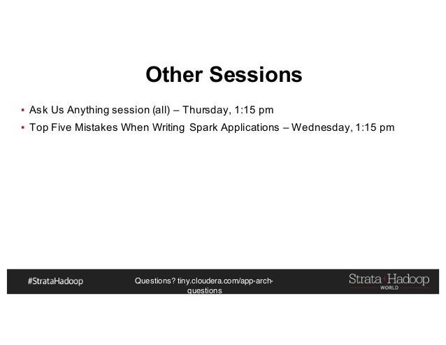 Questions? tiny.cloudera.com/app-arch- questions Other Sessions ▪ Ask Us Anything session (all) – Thursday, 1:15 pm ▪ Top ...