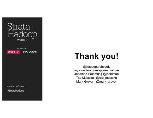 Thank you! @hadooparchbook tiny.cloudera.com/app-arch-slides Jonathan Seidman | @jseidman Ted Malaska | @ted_malaska Mark ...