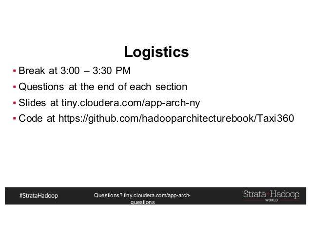 Questions? tiny.cloudera.com/app-arch- questions Logistics ▪ Break at 3:00 – 3:30 PM ▪ Questions at the end of each sectio...