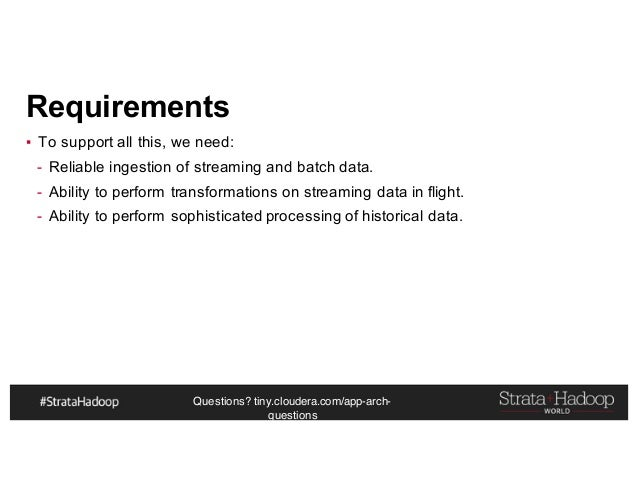 Questions? tiny.cloudera.com/app-arch- questions Requirements ▪ To support all this, we need: - Reliable ingestion of stre...