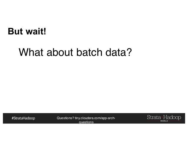 Questions? tiny.cloudera.com/app-arch- questions But wait! What about batch data?
