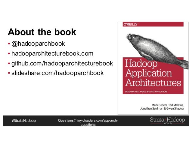 Questions? tiny.cloudera.com/app-arch- questions About the book ▪ @hadooparchbook ▪ hadooparchitecturebook.com ▪ github.co...