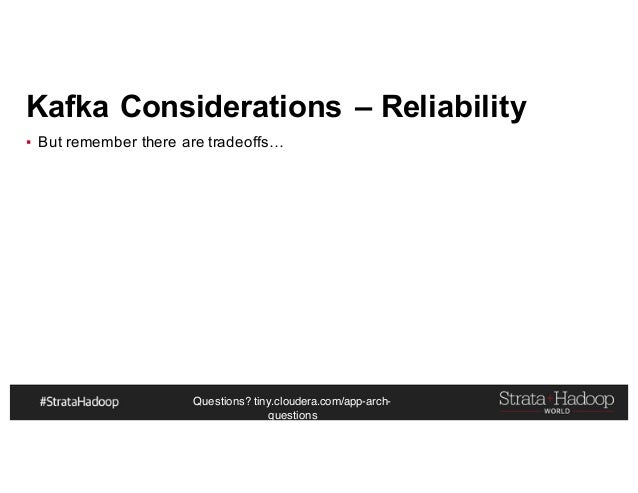 Questions? tiny.cloudera.com/app-arch- questions Kafka Considerations – Reliability ▪ But remember there are tradeoffs…