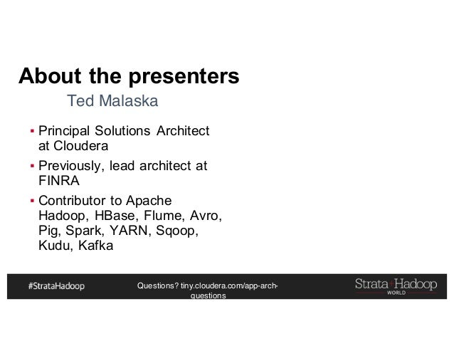 Questions? tiny.cloudera.com/app-arch- questions About the presenters ▪ Principal Solutions Architect at Cloudera ▪ Previo...