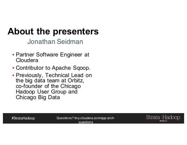 Questions? tiny.cloudera.com/app-arch- questions About the presenters ▪ Partner Software Engineer at Cloudera ▪ Contributo...