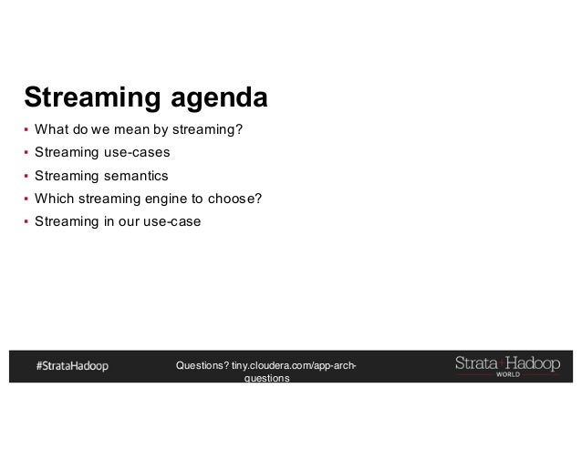 Questions? tiny.cloudera.com/app-arch- questions Streaming agenda ▪ What do we mean by streaming? ▪ Streaming use-cases ▪ ...