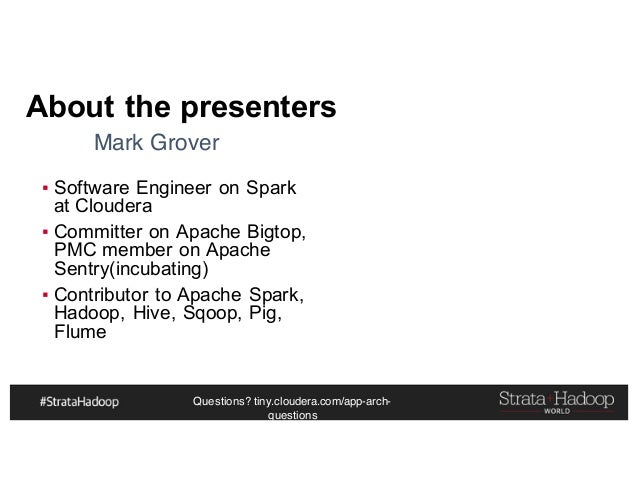 Questions? tiny.cloudera.com/app-arch- questions About the presenters ▪ Software Engineer on Spark at Cloudera ▪ Committer...
