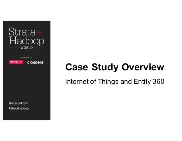 Case Study Overview Internet of Things and Entity 360