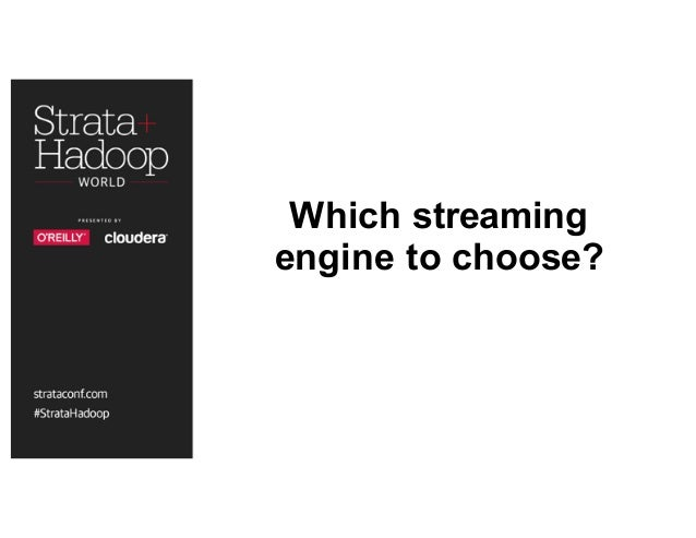 Which streaming engine to choose?