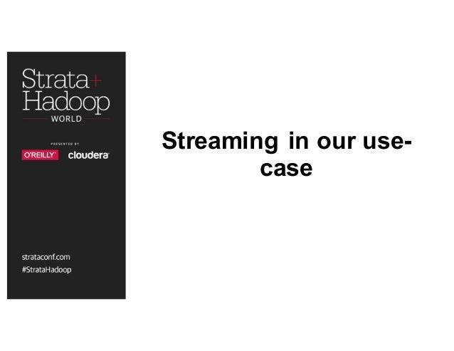 Streaming in our use- case