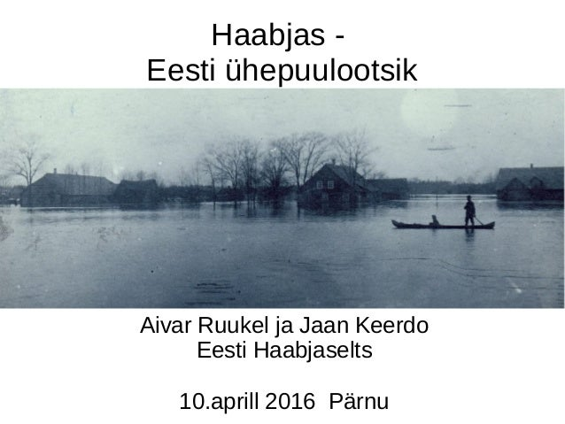 Haabjas - Eesti ühepuulootsik Aivar Ruukel ja Jaan Keerdo Eesti Haabjaselts 10.aprill 2016 Pärnu
