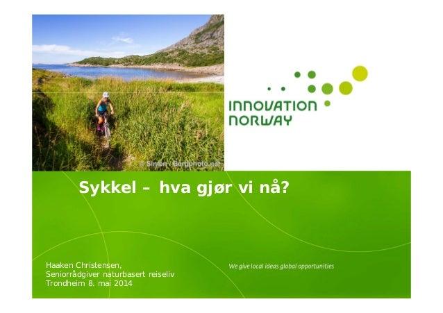 Sykkel – hva gjør vi nå? Haaken Christensen, Seniorrådgiver naturbasert reiseliv Trondheim 8. mai 2014