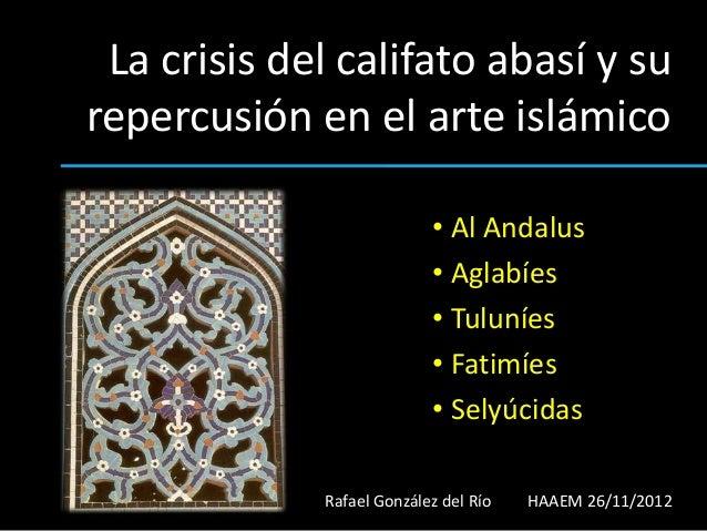 La crisis del califato abasí y surepercusión en el arte islámico                           • Al Andalus                   ...