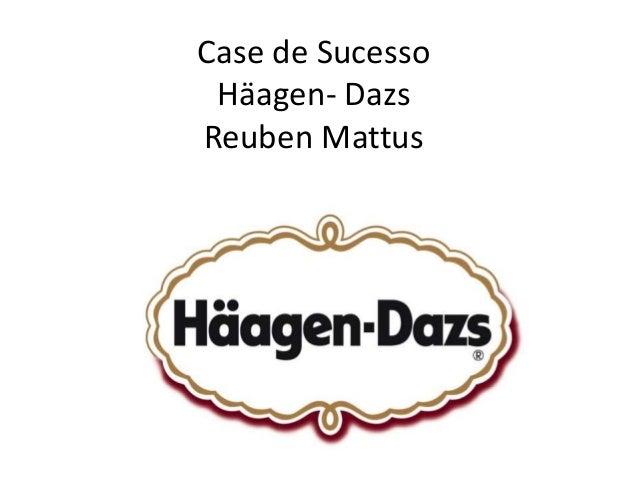 Case de Sucesso Häagen- Dazs Reuben Mattus