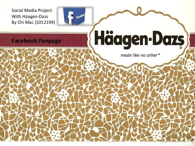 Social Media Project With Häagen-Dazs By Chi Mac (1012199)  Facebook Fanpage made like no other*