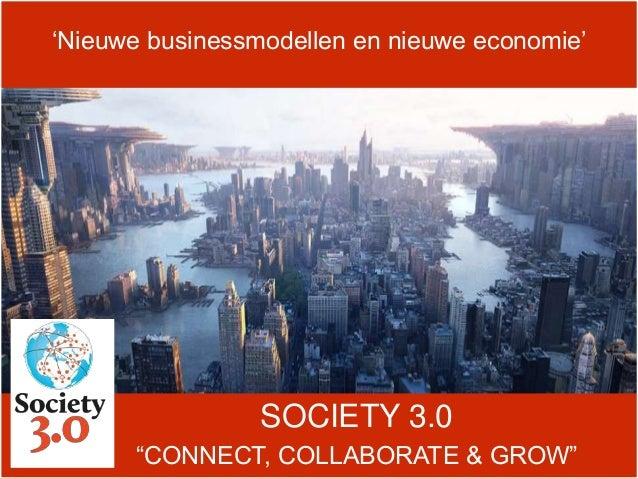 """SOCIETY 3.0 """"CONNECT, COLLABORATE & GROW"""" 'Nieuwe businessmodellen en nieuwe economie'"""