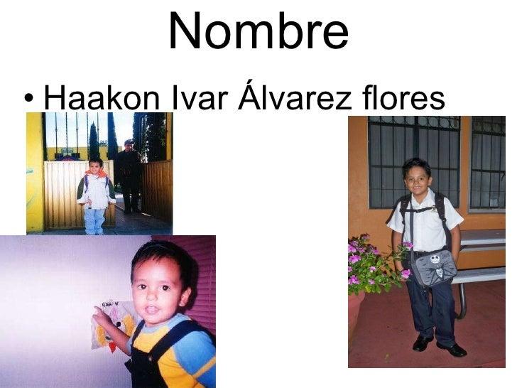 Nombre <ul><li>Haakon Ivar Álvarez flores </li></ul>