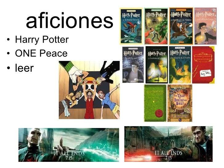 aficiones <ul><li>Harry Potter </li></ul><ul><li>ONE Peace </li></ul><ul><li>leer </li></ul>