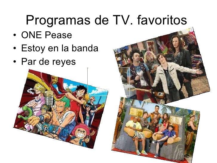 Programas de TV. favoritos  <ul><li>ONE Pease  </li></ul><ul><li>Estoy en la banda  </li></ul><ul><li>Par de reyes  </li><...