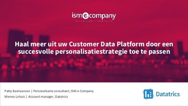 Haal meer uit uw Customer Data Platform door een succesvolle personalisatiestrategie toe te passen Patty Bastiaansen   Per...