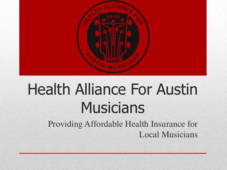 Health Alliance For Austin        Musicians   Providing Affordable Health Insurance for                           Local Mu...