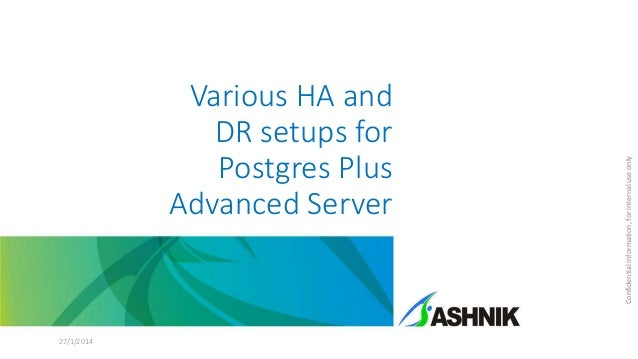 27/1/2014  Confidential information, for internal use only  Various HA and DR setups for Postgres Plus Advanced Server