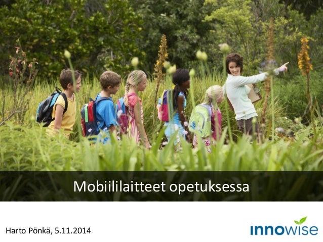 Harto Pönkä, 5.11.2014  Mobiililaitteet opetuksessa