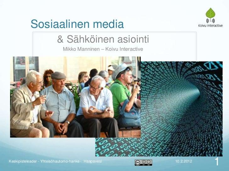 Sosiaalinen media                          & Sähköinen asiointi                             Mikko Manninen – Koivu Interac...