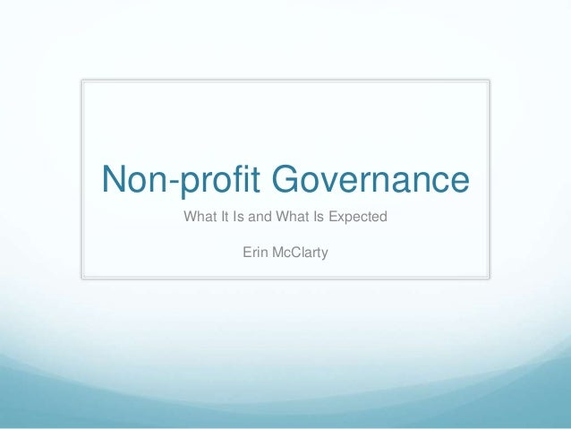 Non-profit Governance What It Is and What Is Expected Erin McClarty