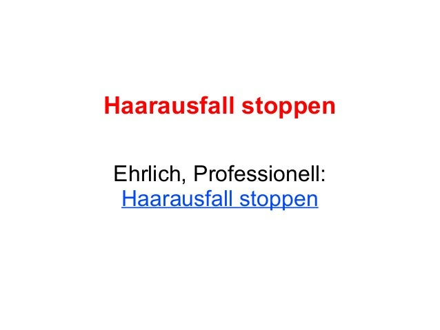 Haarausfall stoppenEhrlich, Professionell: Haarausfall stoppen