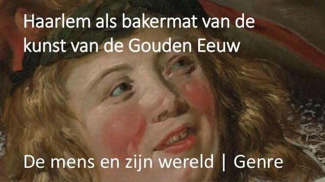 Haarlem als bakermat van de kunst van de Gouden Eeuw De mens en zijn wereld | Genre