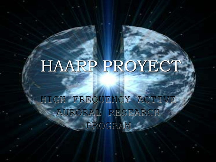 HAARP PROYECTHIGH FREQUENCY ACTIVE   AURORAL RESEARCH        PROGRAM