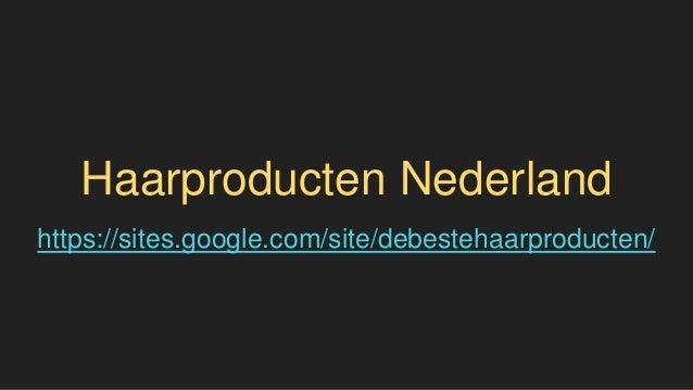 Haarproducten Nederland https://sites.google.com/site/debestehaarproducten/