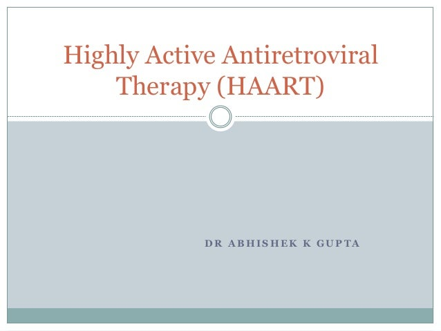 D R A B H I S H E K K G U P T A Highly Active Antiretroviral Therapy (HAART)