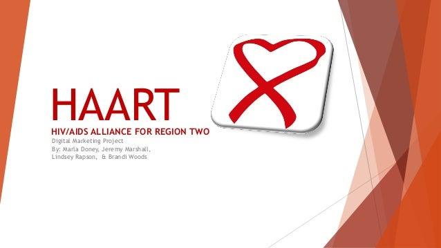 HAART Digital Marketing Project By: Marla Doney, Jeremy Marshall, Lindsey Rapson, & Brandi Woods HIV/AIDS ALLIANCE FOR REG...