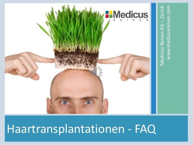 Haartransplantationen - FAQ MedicusReisenAG–Zürich www.medicusreisen.com