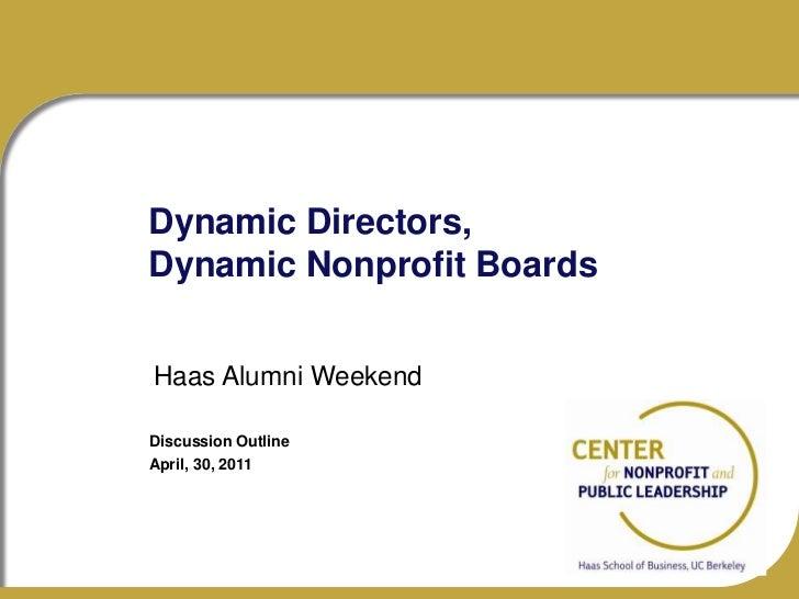 Dynamic Directors, Dynamic Nonprofit Boards<br />Haas Alumni Weekend<br />Discussion Outline<br />April, 30, 2011<br />
