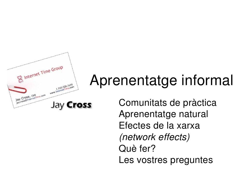 Aprenentatge informal     Comunitats de pràctica     Aprenentatge natural     Efectes de la xarxa     (network effects)   ...