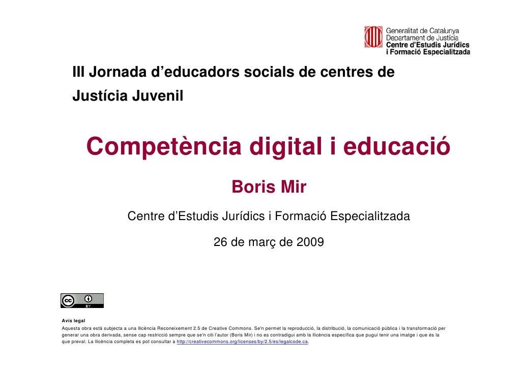 III Jornada d'educadors socials de centres de         Justícia Juvenil                    Competència digital i educació  ...