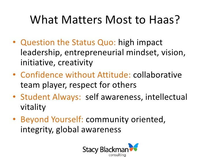 haas essay tips The uc berkeley haas school of business has introduced a brand-new set of essay questions in this year's mba application read on for advice on how to approach these prompts and showcase the path-bending leadership qualities desired by this.