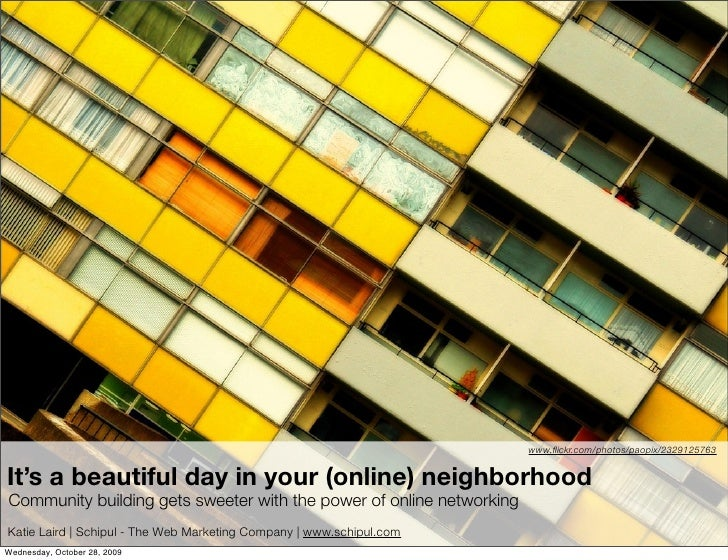 www.flickr.com/photos/paopix/2329125763   It's a beautiful day in your (online) neighborhood Community building gets sweete...