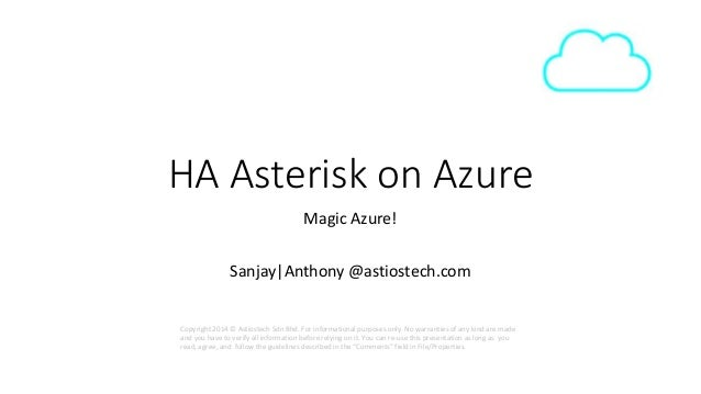 HA Asterisk on Azure  Magic Azure!  Sanjay|Anthony @astiostech.com  Copyright 2014 © Astiostech Sdn Bhd. For informational...