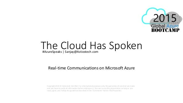 The Cloud Has Spoken Real-time Communications on Microsoft Azure Copyright 2015 © Astiostech Sdn Bhd. For informational pu...