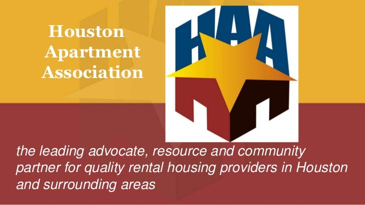Houston Apartment Association<br /> the leading advocate, resource and community partner for quality rental housing provi...