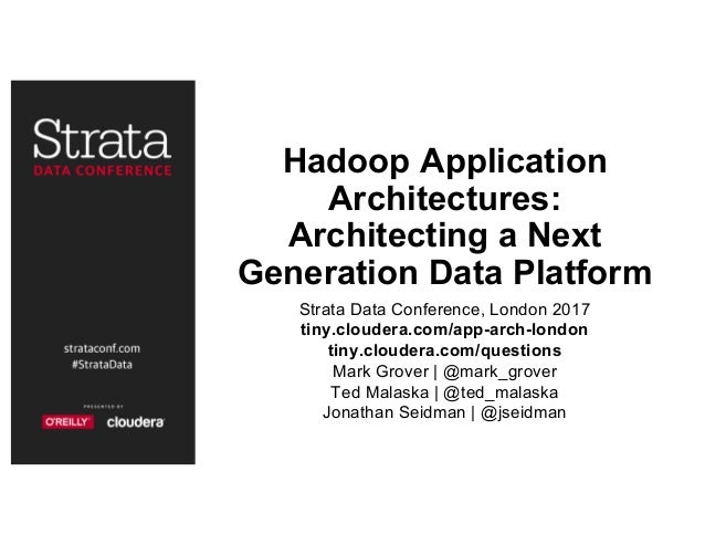 Hadoop Application Architectures: Architecting a Next Generation Data Platform Strata Data Conference, London 2017 tiny.cl...