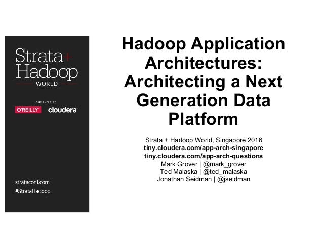 Hadoop Application Architectures: Architecting a Next Generation Data Platform Strata + Hadoop World, Singapore 2016 tiny....