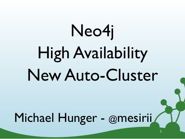 Neo4j   High Availability  New Auto-ClusterMichael Hunger - @mesirii                            1