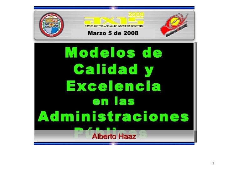 Modelos de Calidad y Excelencia en las Administraciones Públicas  Marzo 5 de 2008 Alberto Haaz