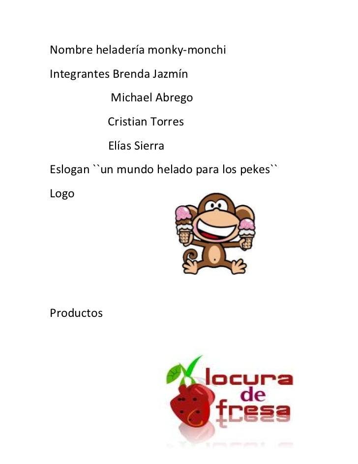Nombre heladería monky-monchi<br />Integrantes Brenda Jazmín<br />                     Michael Abrego <br />              ...
