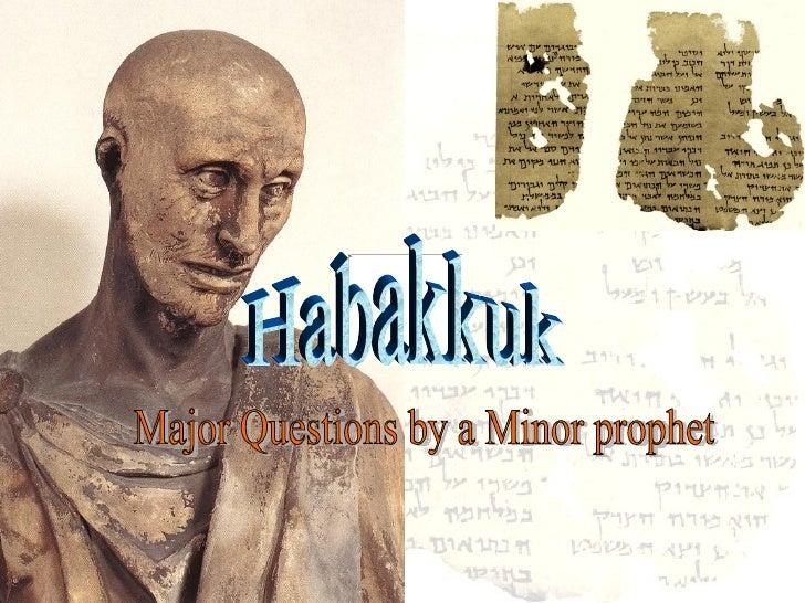 Habakkuk Major Questions by a Minor prophet